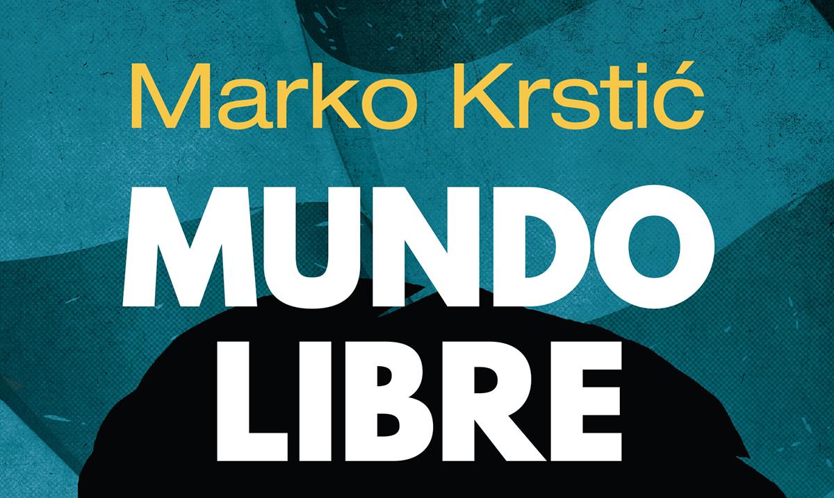 """Če je živ! Novi roman Marka Krstića """"Mundo libre"""" u prodaji od 21. septembra"""